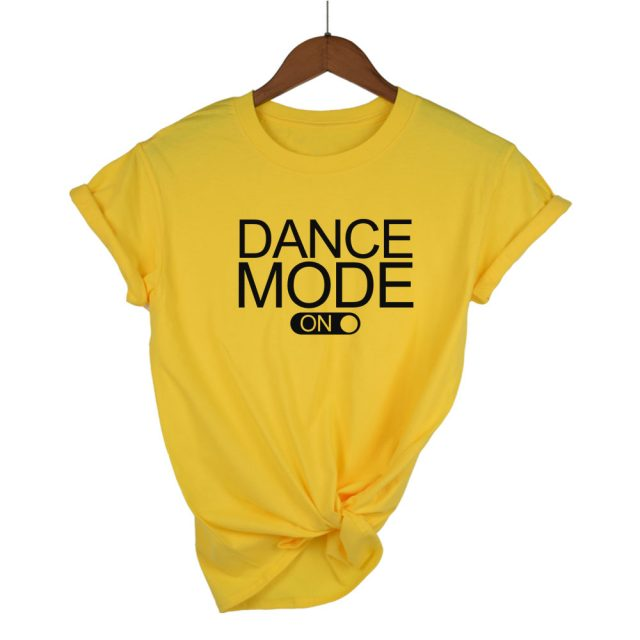 Dance mode on tshirt Cotton Casual Funny Top