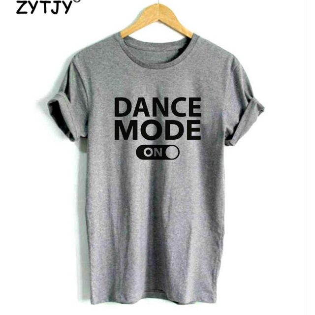 Dance mode on Women tshirt Cotton Casual Funny Top Tee